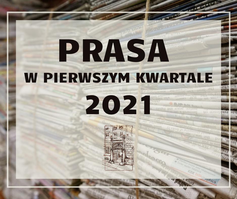 Prasa w pierwszym kwartale 2021 roku